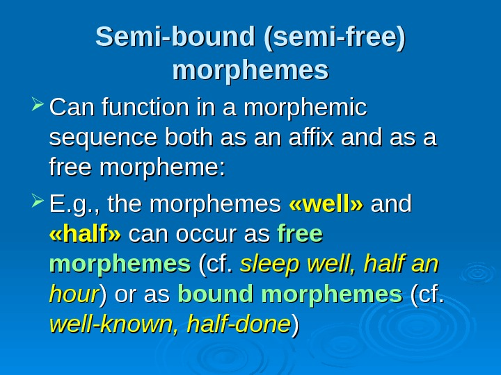 Semi-bound (semi-free) morphemes Can function in a morphemic sequence both as an affix and