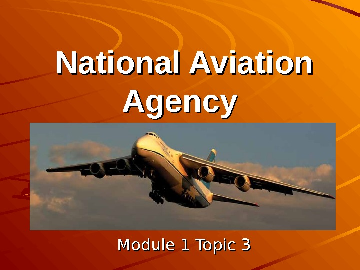 National Aviation Agency     Module 1 Topic 3