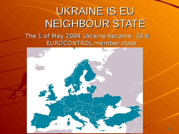 2UKRAINE IS EU NEIGHBOUR STATE The 11 of of  May 2004 Ukraine became  33-
