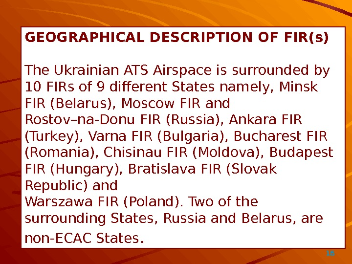 18GEOGRAPHICAL DESCRIPTION OF FIR(s) The Ukrainian ATS Airspace is surrounded by 10 FIRs of 9 different