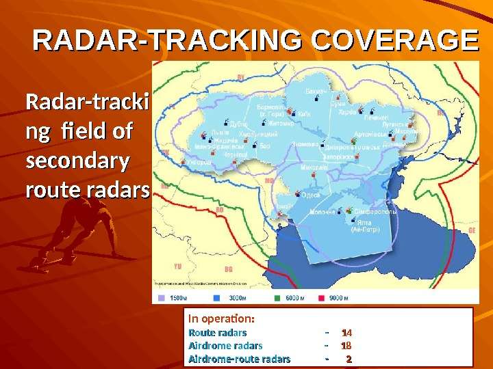 29RADAR-TRACKING COVERAGE Radar-tracki ng field of secondary route radars In operation : Route  radars --
