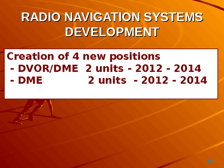 34RADIO NAVIGATION SYSTEMS DEVELOPMENT Creation of 4 new positions  - DVOR/DME 2  units -