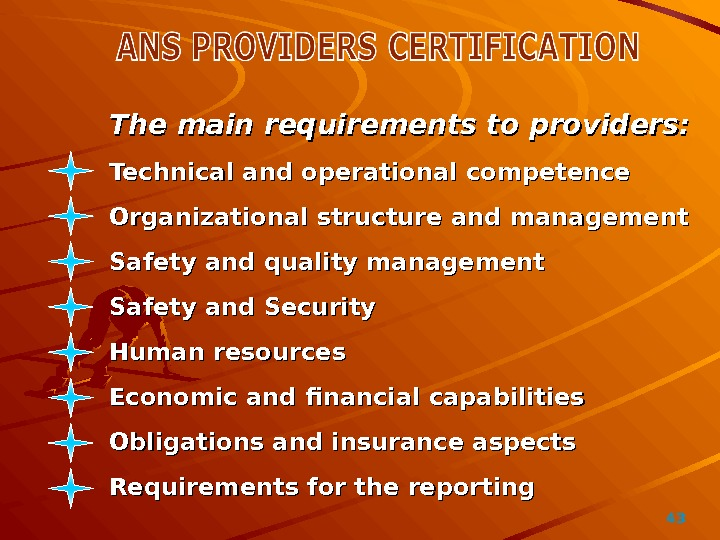 43The main requirements to providers: Technical and operational competence Organizational structure and management Safety and quality