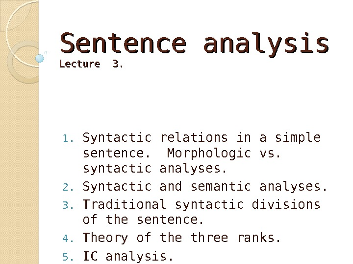 Sentence analysis Lecture 3. 1. Syntactic relations in a simple sentence.  Morphologic vs.  syntactic