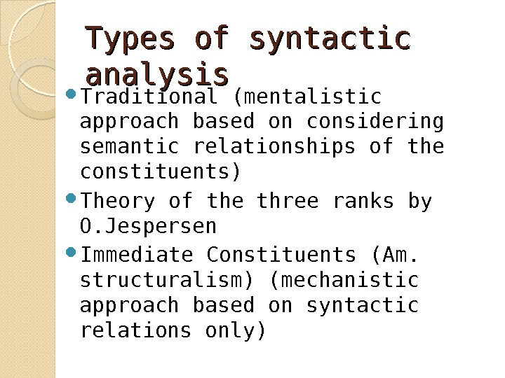 Types of syntactic analysis Traditional (mentalistic approach based on considering semantic relationships of the constituents) Theory