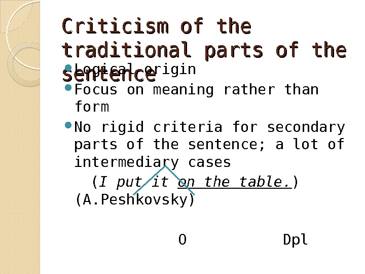 Criticism of the traditional parts of the sentence Logical origin Focus on meaning rather than form