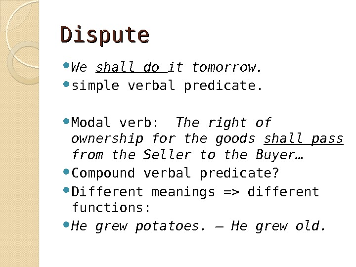 Dispute We shall do it tomorrow.  simple verbal predicate.  Modal verb:  The right