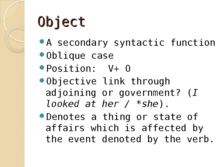 Object A secondary syntactic function Oblique case Position:  V+ O Objective link through adjoining or