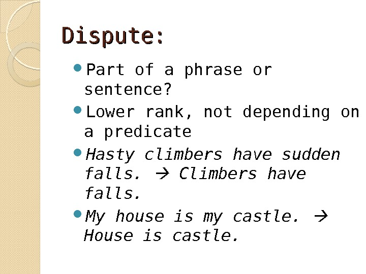 Dispute:  Part of a phrase or sentence?  Lower rank, not depending on a predicate