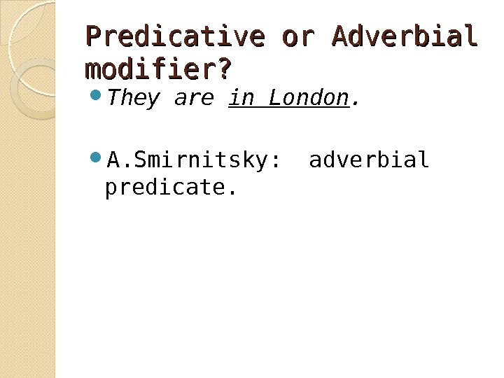 Predicative or Adverbial modifier?  They are in London.  A. Smirnitsky:  adverbial predicate.