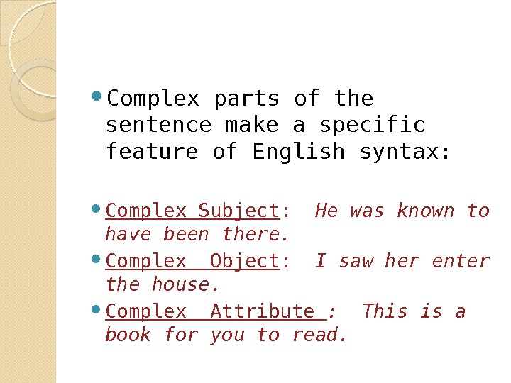 Complex parts of the sentence make a specific feature of English syntax:  Complex Subject