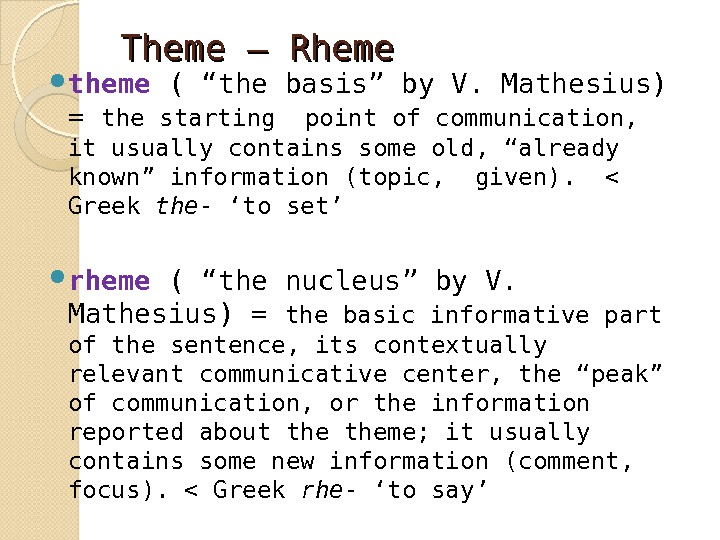"Theme – Rheme  theme ( "" the basis "" by V. Mathesius) = the starting"