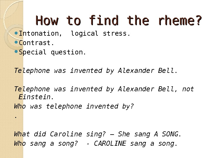 How to find the rheme?  Intonation,  logical stress.  Contrast.  Special question. Telephone