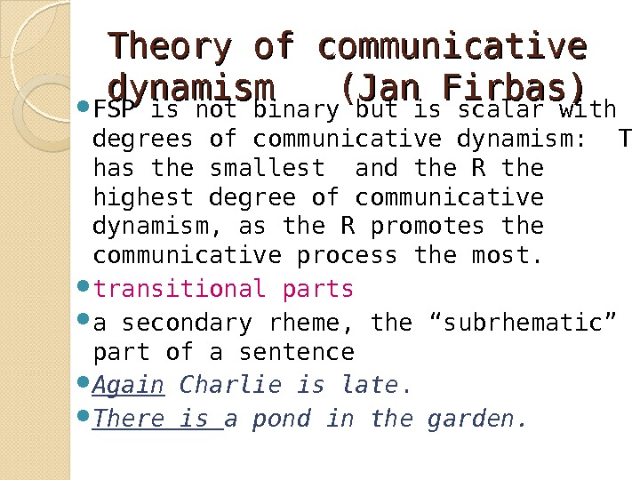 Theory of communicative dynamism  (Jan Firbas) FSP is not binary but is scalar with degrees