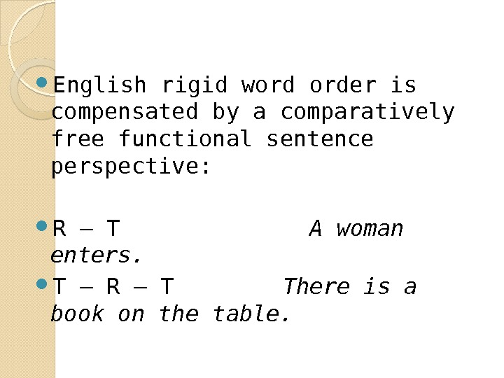 English rigid word order is compensated by a comparatively free functional sentence perspective:  R
