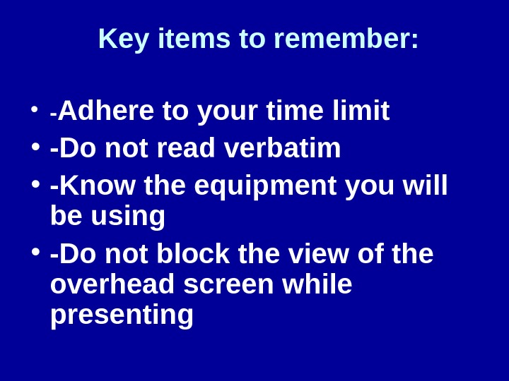 Key items to remember:  • - Adhere to your time limit • -Do not read