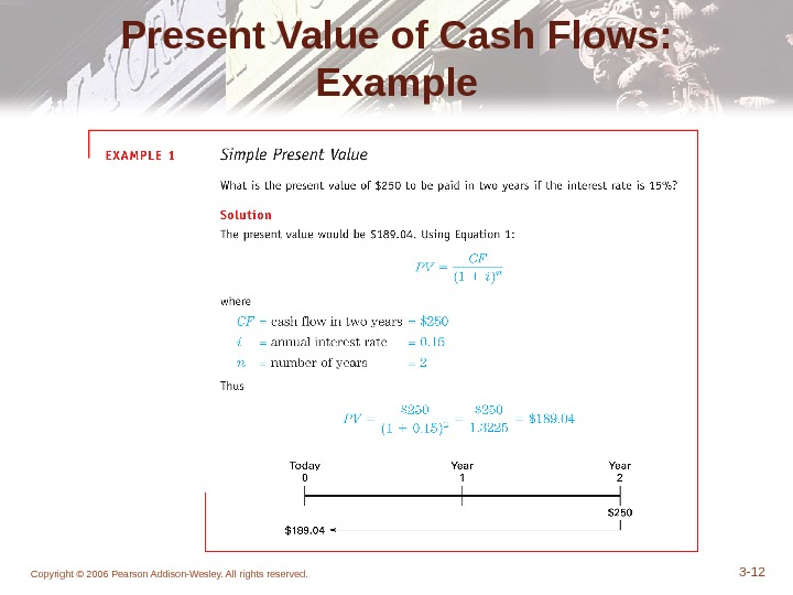 Copyright © 2006 Pearson Addison-Wesley. All rights reserved. 3 - 12 Present Value of Cash Flows: