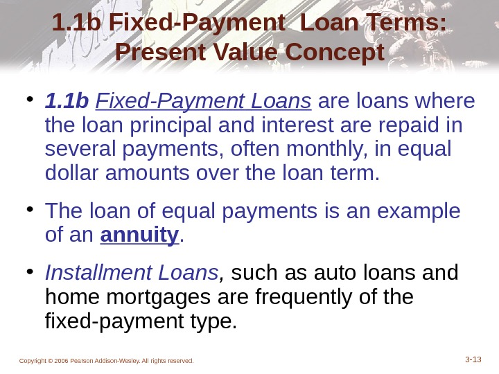Copyright © 2006 Pearson Addison-Wesley. All rights reserved. 3 - 131. 1 b Fixed-Payment Loan Terms: