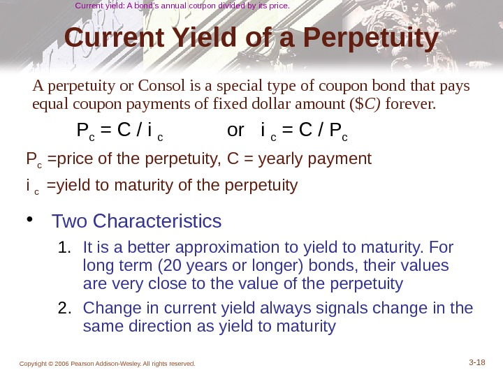 Copyright © 2006 Pearson Addison-Wesley. All rights reserved. 3 - 18 Current Yield of a Perpetuity