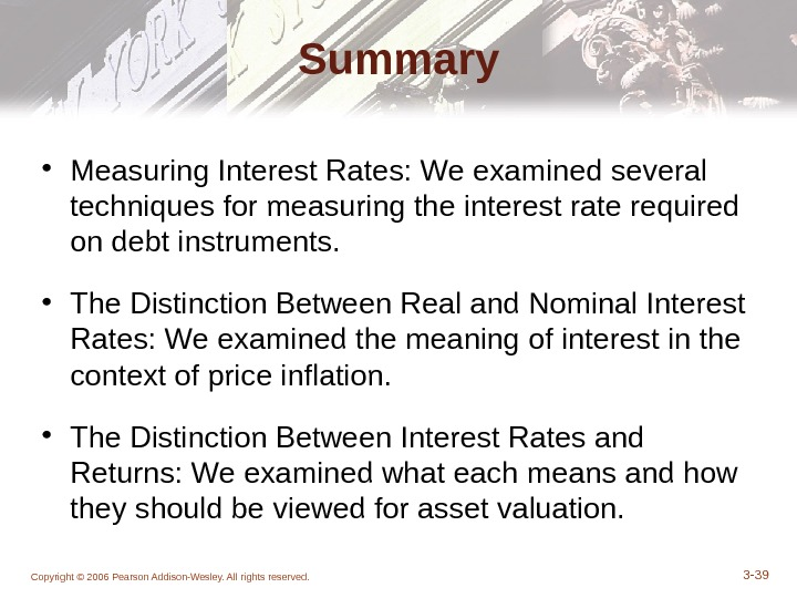Copyright © 2006 Pearson Addison-Wesley. All rights reserved. 3 - 39 Summary • Measuring Interest Rates: