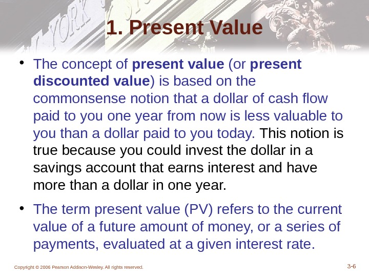 Copyright © 2006 Pearson Addison-Wesley. All rights reserved. 3 - 61. Present Value • The concept