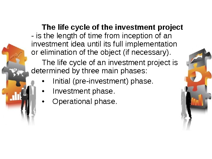 The life cycle of the investment project - is the length of time from inception of