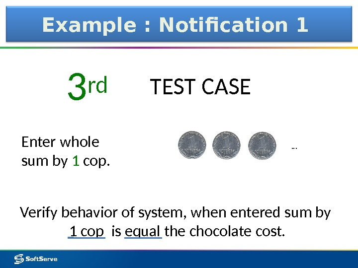 Example : Notification 1 Enter whole sum by 1 cop. 3 rd TEST CASE Verify behavior