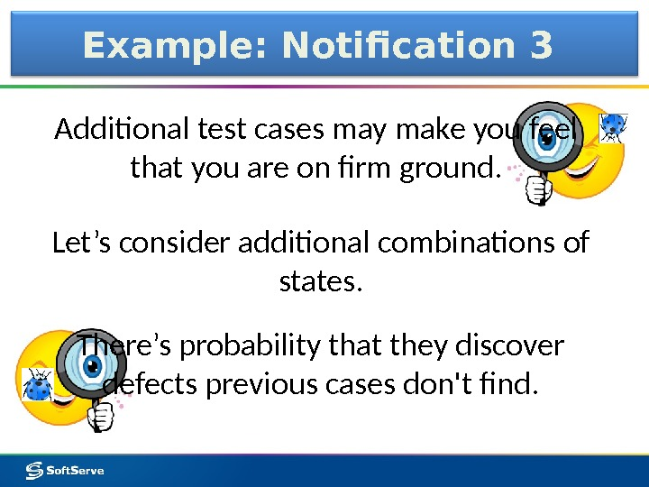 Example: Notification 3 Additional test cases may make you feel that you are on firm ground.