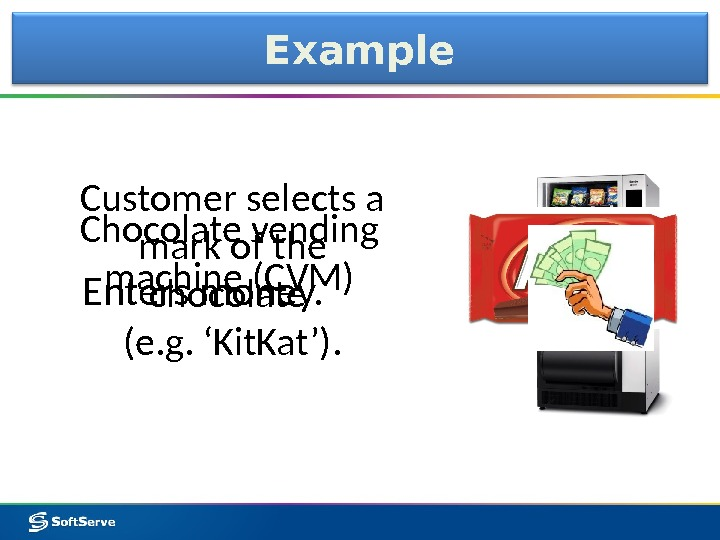 Customer selects a mark of the chocolate (e. g. 'Kit. Kat'). Chocolate vending machine (CVM) Example