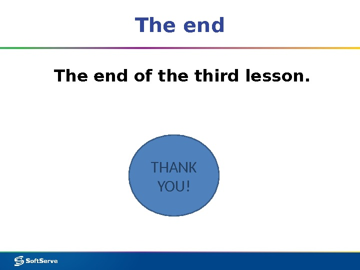 The end of the third lesson. THANK YOU!