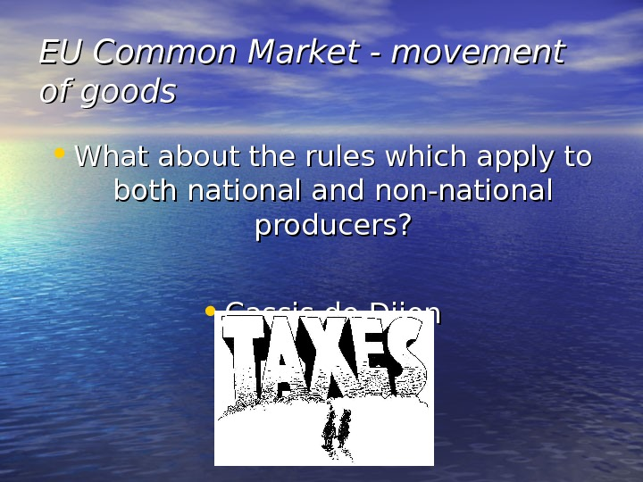 EU Common Market - movement of goods • What about the rules which apply to both