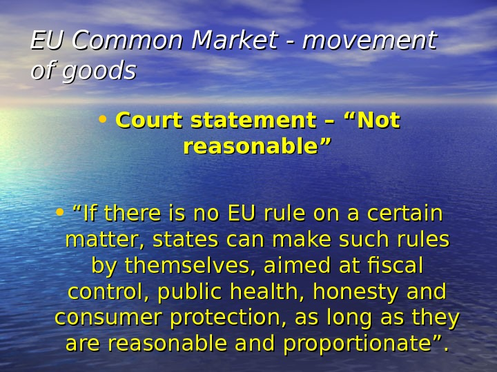 "EU Common Market - movement of goods • Court statement – ""Not reasonable"" • """" If"