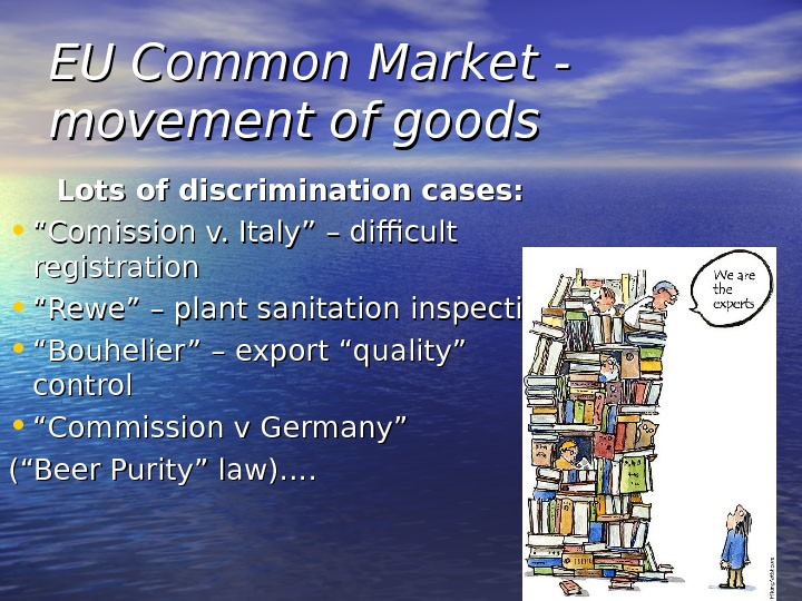 "EU Common Market - movement of goods Lots of discrimination cases:  • """" Comission v."