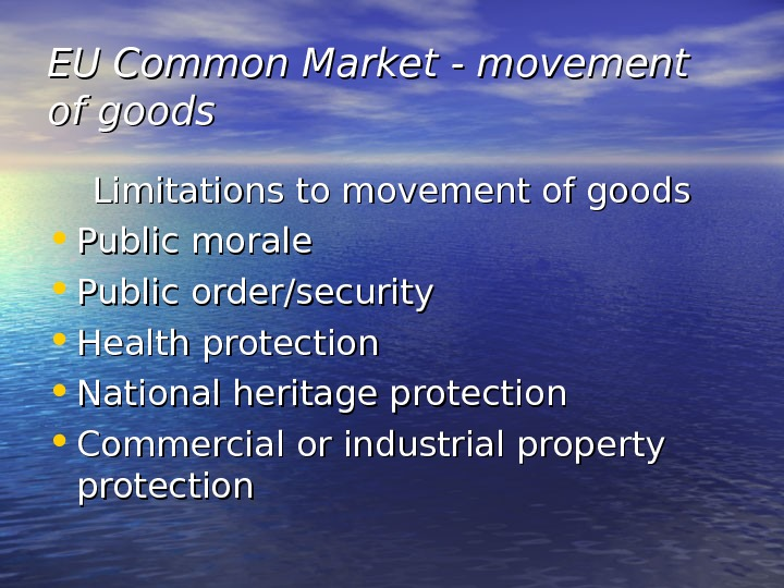 EU Common Market - movement of goods Limitations to movement of goods • Public morale •