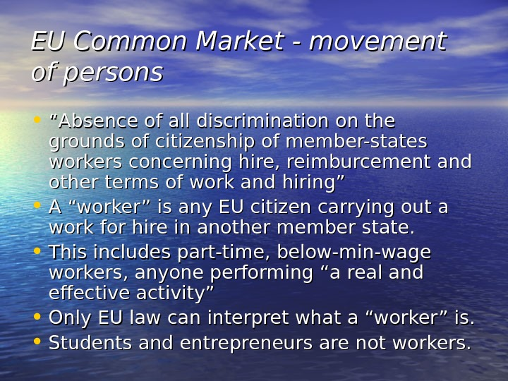 "EU Common Market - movement of persons • """" Absence of all discrimination on the grounds"