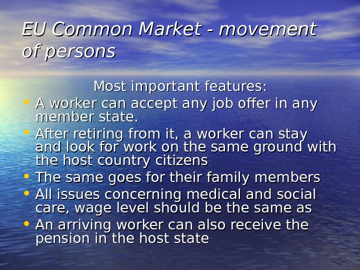 EU Common Market - movement of persons Most important features:  • A worker can accept