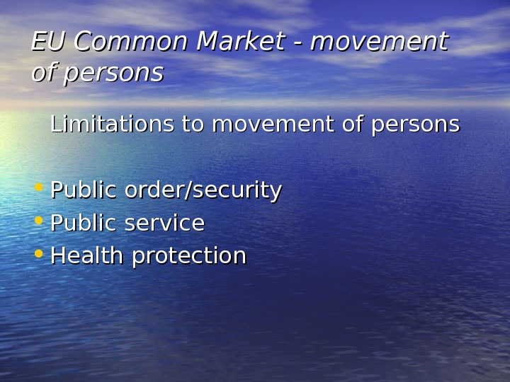 EU Common Market - movement of persons Limitations to movement of persons • Public order/security •