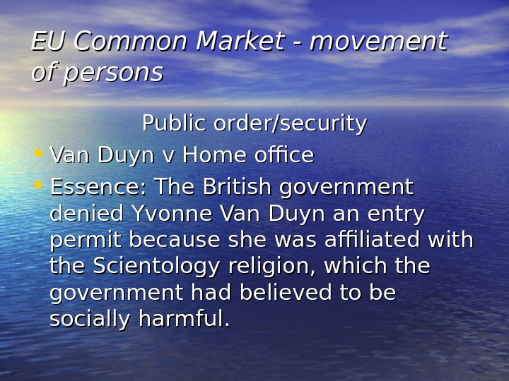 EU Common Market - movement of persons Public order/security • Van Duyn v Home office •