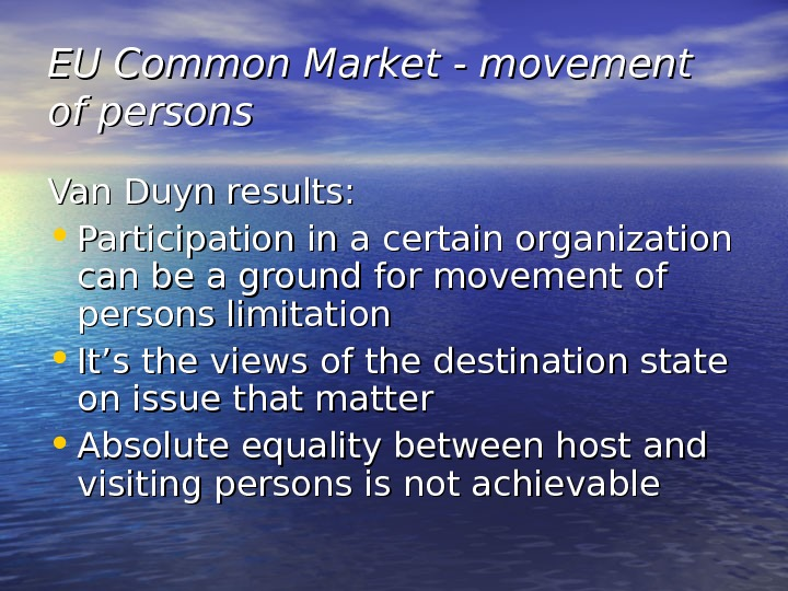 EU Common Market - movement of persons Van Duyn results:  • Participation in a certain