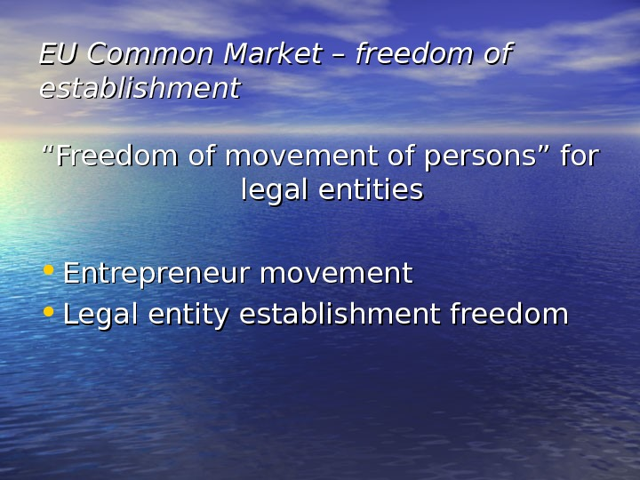 "EU Common Market – freedom of establishment """" Freedom of movement of persons"" for legal entities"