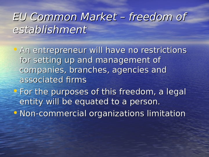 EU Common Market – freedom of establishment • An entrepreneur will have no restrictions for setting