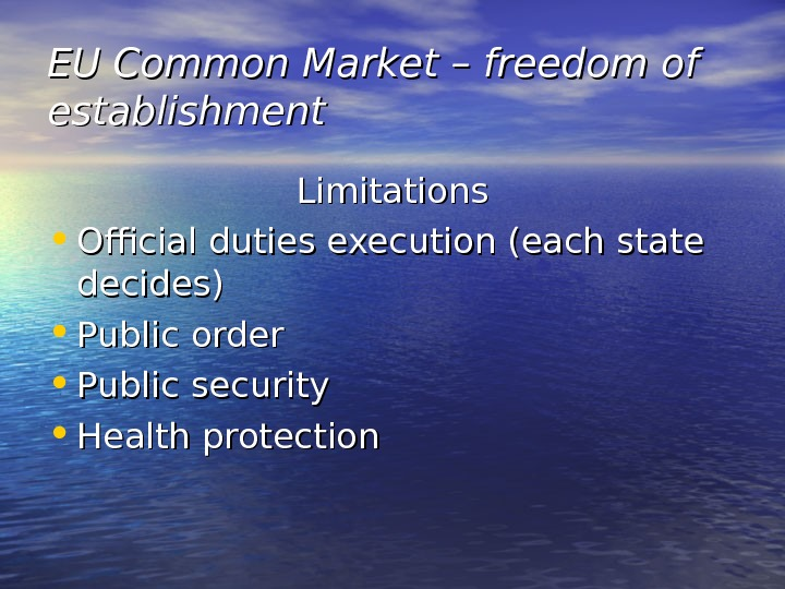 EU Common Market – freedom of establishment Limitations • Official duties execution (each state decides) •
