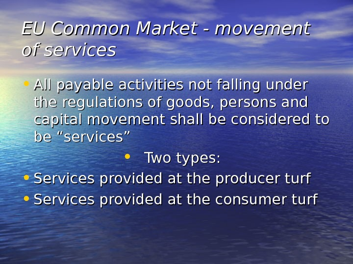 EU Common Market - movement of services • All payable activities not falling under the regulations