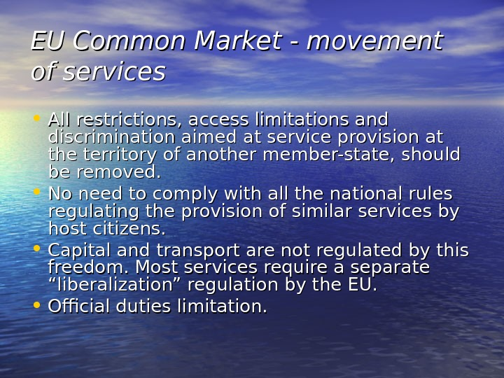 EU Common Market - movement of services • All restrictions, access limitations and discrimination aimed at