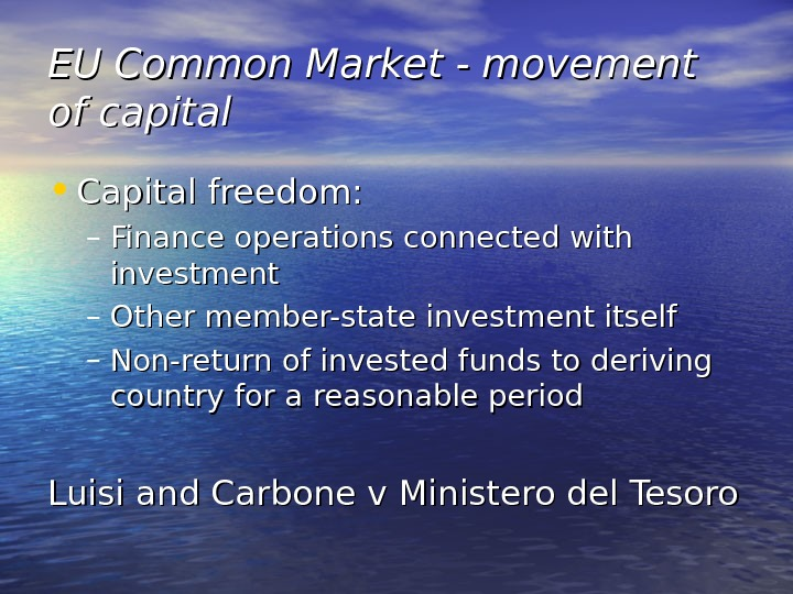 EU Common Market - movement of capital • Capital freedom: – Finance operations connected with investment