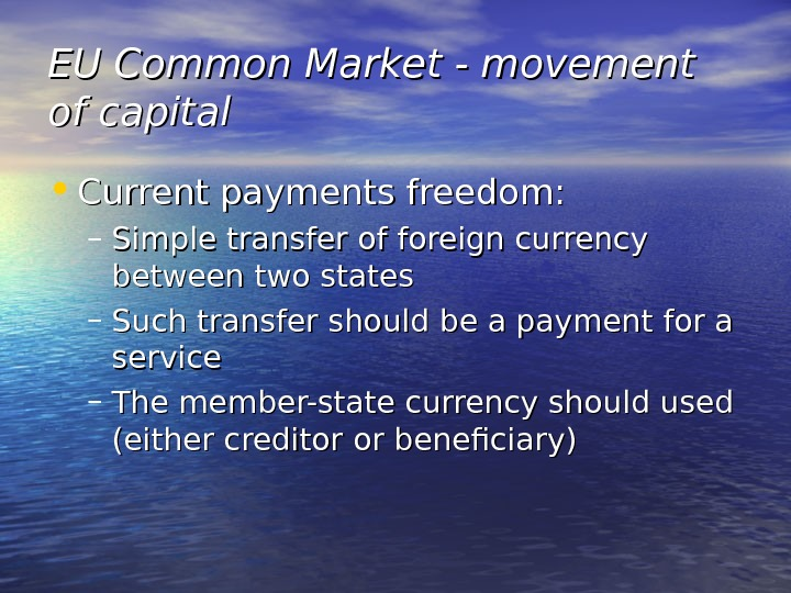 EU Common Market - movement of capital • Current payments freedom: – Simple transfer of foreign