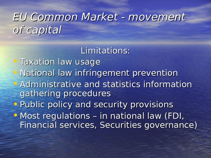 EU Common Market - movement of capital Limitations:  • Taxation law usage • National law