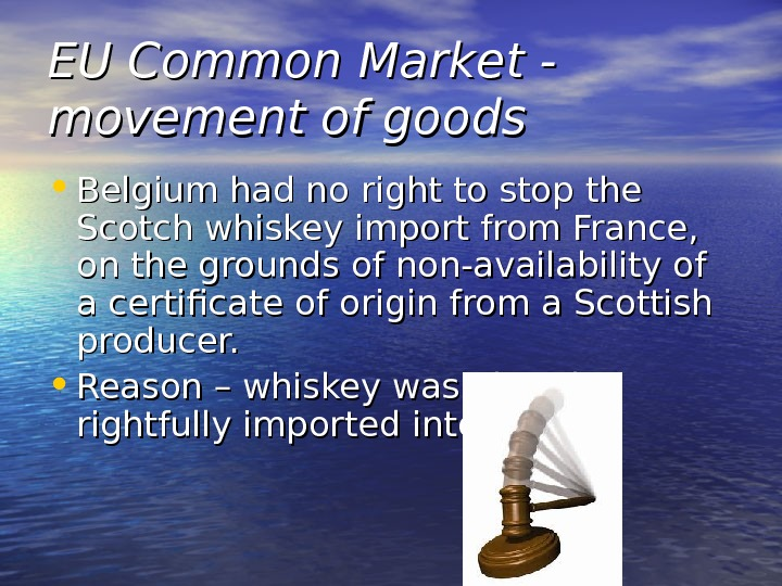 EU Common Market - movement of goods • Belgium had no right to stop the Scotch