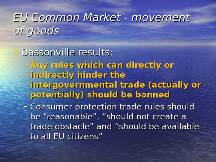 EU Common Market - movement of goods • Dassonville results: – Any rules which can directly