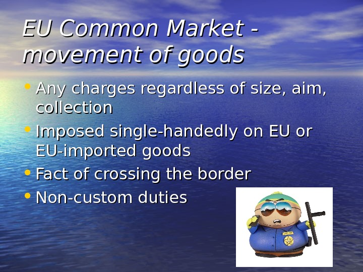 EU Common Market - movement of goods • Any charges regardless of size, aim,  collection